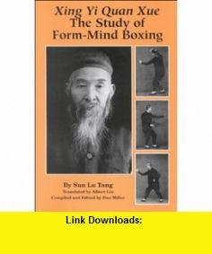 Xing Yi Quan Xue The Study of Form-Mind Boxing (9780865681859) Sun Lu Tang, Dan Miller, Albert Liu , ISBN-10: 0865681856  , ISBN-13: 978-0865681859 ,  , tutorials , pdf , ebook , torrent , downloads , rapidshare , filesonic , hotfile , megaupload , fileserve