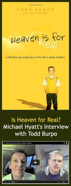 Is Heaven for Real? An Interview with Author Todd Burpo. http://michaelhyatt.com/an-interview-with-todd-burpo-author-of-heaven-is-for-real.html