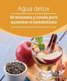Agua detox de manzana y canela para aumentar el metabolismo Entre los hábitos para bajar de peso de forma saludable siempre se incluye el de beber, por lo menos, dos litros de agua al día.