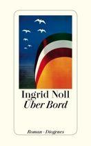 Ingrid Noll  |  Über Bord  |  Roman, Hardcover Leinen, 336Seiten | € (D) 21.90 / sFr 29.90* / €(A)22.60