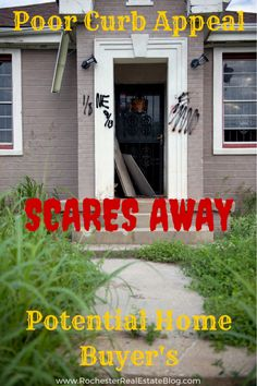 Poor Curb Appeal Scares Away Potential Home Buyer's - http://www.rochesterrealestateblog.com/top-10-ways-to-scare-away-a-potential-home-buyer/ via @KyleHiscockRE #realestate #homeselling #curbappeal
