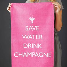 'Save Water Drink Champagne' Tea Towel - my life motto Save Water Drink Champagne, Champagne Bottles, Champagne Taste, Drink Wine, Pink Champagne, On The High Street, Refreshing Drinks, Drinking Water, Tea Towels