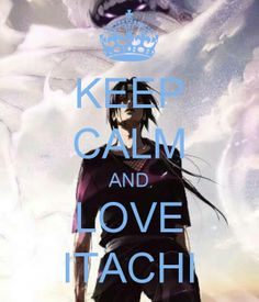 Keep calm and love ITACHI!