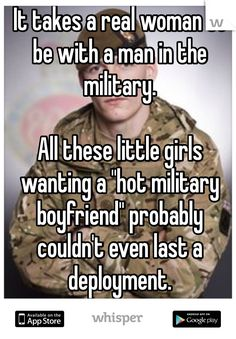 "It takes a real woman to be with a man in the military. All these little girls wanting a ""hot military boyfriend"" probably couldn't even last a deployment. 3 years and am still waiting for my man! Hurry up and give me back my man Government! Military Couples, Military Quotes, Military Love, Military Humor, Navy Girlfriend, Military Girlfriend, Marine Girlfriend Quotes, Marine Boyfriend, Navy Wife"