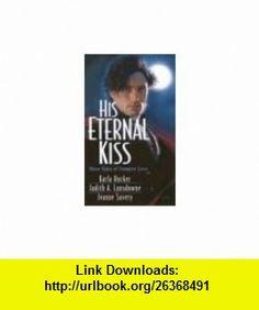 His Eternal Kiss (9780821774359) Karla Hocker, Judith Lansdowne, Jeanne Savery , ISBN-10: 0821774352  , ISBN-13: 978-0821774359 ,  , tutorials , pdf , ebook , torrent , downloads , rapidshare , filesonic , hotfile , megaupload , fileserve
