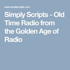 Simply Scripts - Old Time Radio from the Golden Age of Radio