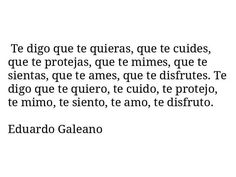 Eduardo Galeano. Love Me Quotes, Heart Quotes, Words Quotes, Quote Of The Day, Sayings, Dark Thoughts, Love Posters, My Philosophy, More Than Words