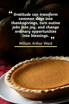 """""""Gratitude can transform common days into thanksgivings, turn routine jobs into joy, and change ordi... - Photo by Getty Images; Design by Dana Tepper"""