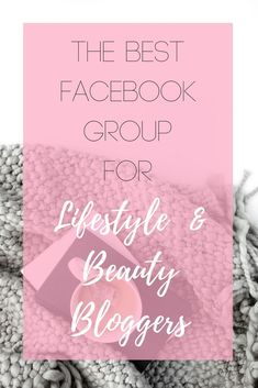 The Best Facebook Group for Lifestyle & Beauty Bloggers #facebook #group #beautyblogger #lifestyleblogger
