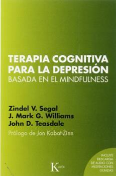 Terapia cognitiva basada en el mindfulness para la depresión / Zindel V. Segal, J. Mark G. Williams, John D. Teasdale ; prólogo de Jon Kabat-Zinn ; traducción del inglés de David González Raga y Fernando Mora