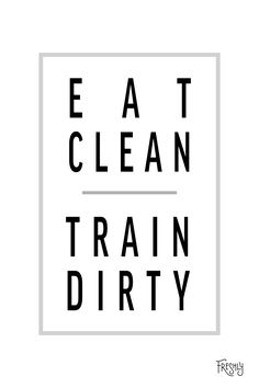 Daily Fitness Motivation: Eat clean. Train Dirty.