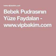 Bebek Pudrasının Yüze Faydaları - www.vipbakim.com Body Makeup, Baby Powder, Nice Body, Healthy Life, Hair Beauty, Make Up, Cosmetics, Face, Atlantis