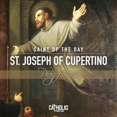#SaintOfTheDay St. Joseph of Cupertino. #PrayForUs St. Joseph of Cupertino (1603-1663) was born at Cupertino, Italy, and died in Osimo. He was of lowly origin and had little formal education. In his youth he was employed as an apprentice to a shoemaker. He joined the Conventual Franciscans as a lay brother but was later ordained a priest. He was noted for his great austerities, his angelic purity, his great devotion to Our Lady and especially for his ardent love of God. #mycatholictshirt