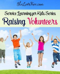 How to raise the next generation of volunteers to instill selflessness, generosity, and love of service.