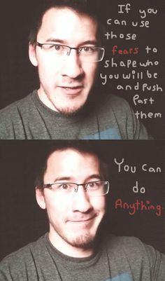 Words from Markiplier... He makes me stronger