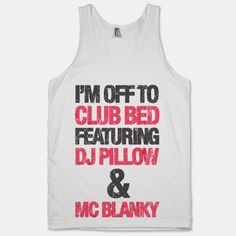 I'm Off To Club Bed