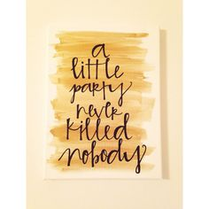 Canvas quote a little party never killed nobody by kismetcanvas