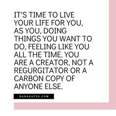 You Really, Like You, Time To Live, Live Your Life, Personal Development, Coaching, The Creator, Shit Happens, Feelings