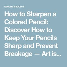 How to Sharpen a Colored Pencil: Discover How to Keep Your Pencils Sharp and Prevent Breakage — Art is Fun