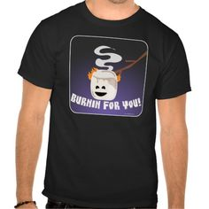 Marshmallow Burnin For You Tshirt. Perfect for stylin by the campfire.