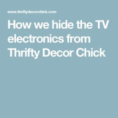 How we hide the TV electronics from Thrifty Decor Chick