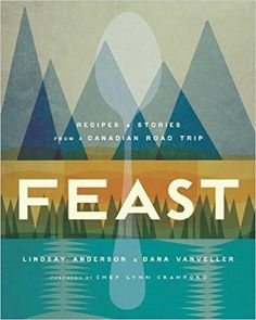 Feast: Recipes and Stories from a Canadian Road Trip: Lindsay Anderson, Dana VanVeller: 9780147529718: Books - Amazon.ca
