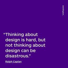 Design #quote by RalphCaplan. #QuoteoftheDay #InstaQuote #DesignQuote  #InspirationalQuotes #RalphCaplan #shillingtoneducation #shillington @shillington https://www.shillingtoneducation.com/au/