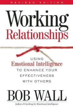Working Relationships: Using Emotional Intelligence to Enhance Your Effectiveness with Others (Book)