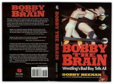 "Bobby The Brain: Wrestling's Bad Boy Tells All...... I'm a legend in this sport. If you don't believe me, ask me...(Bobby ""The Brain"" Heenan)"
