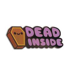 Dead Inside Hard Enamel Pin Seller: 100% Soft