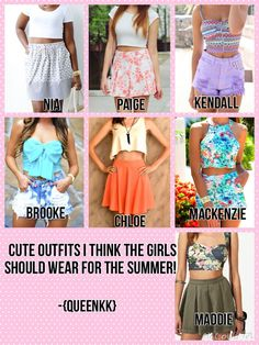 Cute summer outfits I think the girls should wear! :) comment your fav outfit