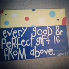 """""""every good & perfect gift is from above""""  - james 1:17    bible verse art quote baby gift room"""