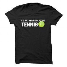 Id Rather Be Playing Tennis T Shirts, Hoodies, Sweatshirts. CHECK PRICE ==► https://www.sunfrog.com/Sports/Id-Rather-Be-Playing-Tennis.html?41382