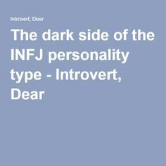 The dark side of the INFJ personality type - Introvert, Dear