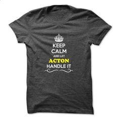 Keep Calm and Let ACTON Handle it - silk screen #tee pattern #sweatshirt redo