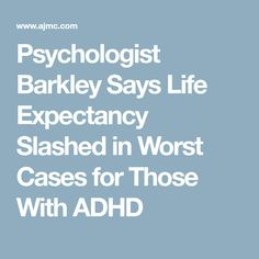 Psychologist Barkley Says Life Expectancy Slashed in Worst Cases for Those With ADHD Adult Adhd, Annual Meeting, Learning Disabilities, Cases, Sayings, Life, Girls, Women, Toddler Girls