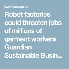 Robot factories could threaten jobs of millions of garment workers | Guardian Sustainable Business | The Guardian