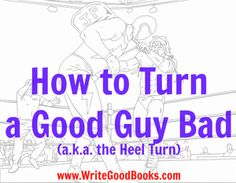 A look at how to turn a character bad, using professional wrestling as a model.