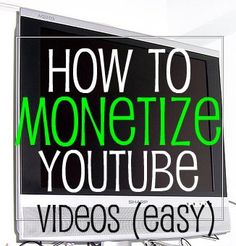 How to Monetize Your You Tube Videos