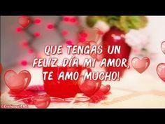 Este lindo mensaje de Buenos Días es para TI ♥❤ Quiero que lo leas mi amor, TE AMO! ♥ Romántico - YouTube