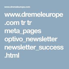 www.dremeleurope.com tr tr meta_pages optivo_newsletter newsletter_success.html