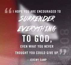 Jeremy Camp when you feel like your going to give up surrender everything to GOD Quotes About God, Quotes To Live By, Me Quotes, Faith Quotes, Surrender To God, Surrender Quotes, Jeremy Camp, Soli Deo Gloria, In Christ Alone