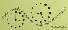 """""""Cada segundo é tempo para mudar tudo para sempre""""."""