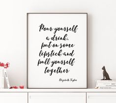 Elizabeth Taylor quote Printable Pour yourself a by TheCasaNova