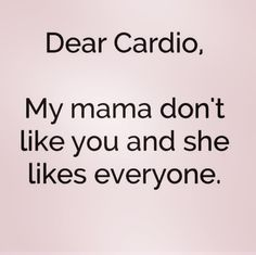 Cardio is gut-wrenching, and most of us can't wait until it's over. If you hate cardio, you'll love these quotes.
