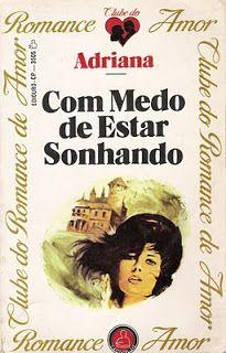 Clube Do Romance De Amor, Romances Amorosa e Romance Rebeca Blog: Com Medo De Estar Sonhando -- Adriana Tavares De S...