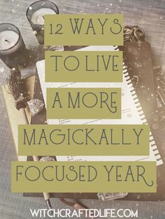 Employ these 12 approaches to help you live a more magickally focused year whether you're a witch, Wiccan, Pagan, or otherwise spiritually centered person.