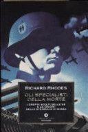 Richard Rhodes, Gli specialisti della morte. I gruppi scelti delle SS e le origini dello sterminio di massa