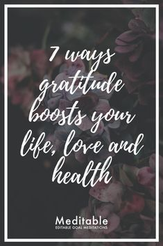 Gratitude improves your interpersonal relationships, makes you notice and revel in the joys you already have in your life, boosts self-esteem, makes you more compassionate and empathetic, motivates you to nurture the blessings in your life, makes you bold and motivates you to go after your dreams...