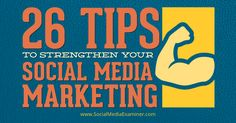 26 Tips to Strengthen Your Social Media Marketing